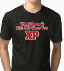 What doesn't kill you gives you XP Tri-blend T-Shirt