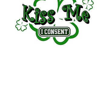 Kiss Me I Consent Saint Patrick's Day Shamrock by roadworkplay