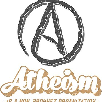 Atheism Is A Non Prophet Organization Atheist Pun Design by roadworkplay