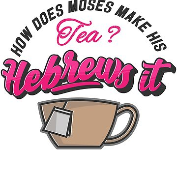 How Does Moses Make Tea Funny Religious Pun  by roadworkplay