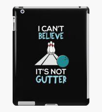 I Can't believe it's not gutter T-Shirt iPad Case/Skin