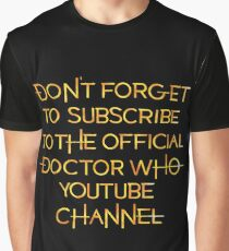 Don't Forget to Subscribe to the Official Doctor Who Youtube Channel Graphic T-Shirt