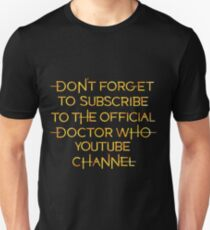 Don't Forget to Subscribe to the Official Doctor Who Youtube Channel Unisex T-Shirt