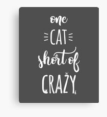 One Cat Short of Crazy - Funny Cat Lady Gift Canvas Print