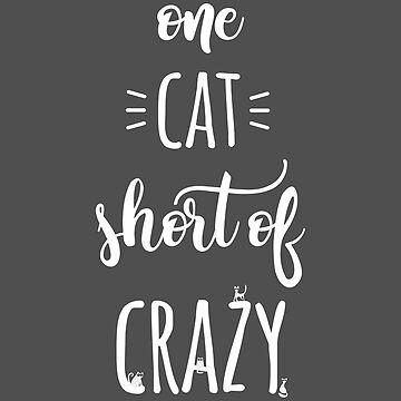 One Cat Short of Crazy - Funny Cat Lady Gift by kateshephard