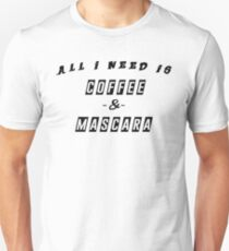 All I Need Is Coffee and Mascara T-Shirt Funny Java Make Up Joke Novelty Office Ladies Humor Tee Shirt Tshirt Great Gift Idea Unisex T-Shirt