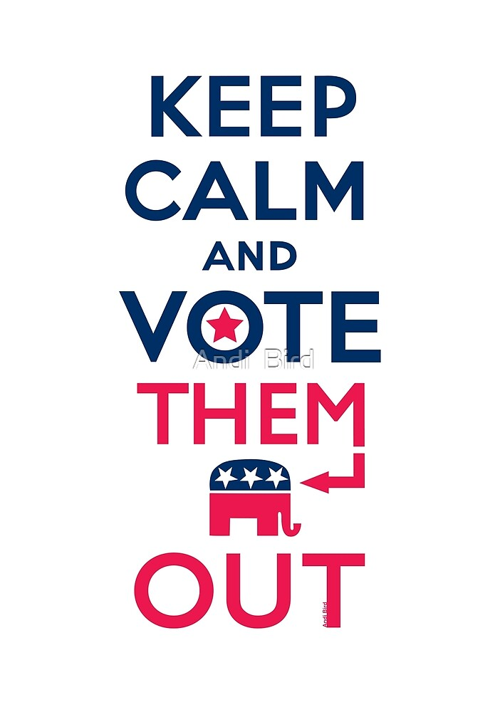 Keep calm vote them out by Andi Bird