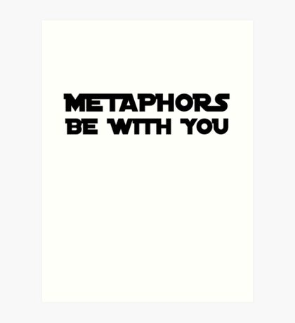 Metaphors be with you Art Print