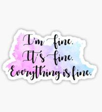 It's fine. I'm fine. Everything is fine. Sticker