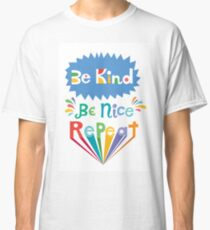 be kind be nice repeat Classic T-Shirt