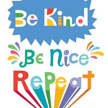 be kind be nice repeat by andibird
