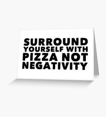 surround yourself with pizza Greeting Card