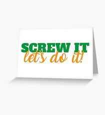 Screw it, lets' do it Greeting Card