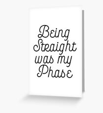 Being Straight Was My Phase Greeting Card