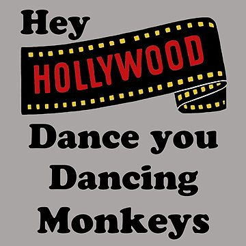 Hey Hollywood Dance You Dancing Monkeys by Drewaw