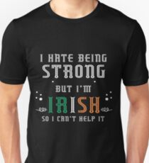 awesome Irish - I Hate Being STRONG T-shirt, I hate being strong but i'm Irish so I can't help it shirt, Unisex T-Shirt