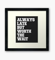 Always Late But Worth The Wait Framed Print