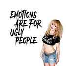 Emotions Are For Ugly People by stevencraigart