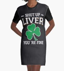 St Patrick's Day Shut Up Liver You're Fine Graphic T-Shirt Dress