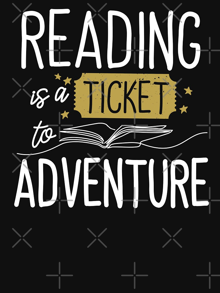 Reading is a Ticket To Adventure by nameonshirt