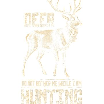 Don't Bother me While I'm Deer Hunting Hunter Hunt by vibewithme