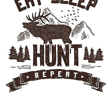 Eat Sleep Hunt Repeat Hunting Hunter Hunt  by vibewithme