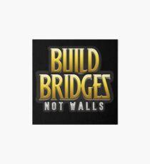 Build Bridges Not Walls Art Board