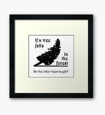 If a tree falls in the forest... Framed Print