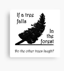 If a tree falls in the forest... Canvas Print