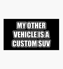My Other Vehicle Is A Custom SUV Photographic Print
