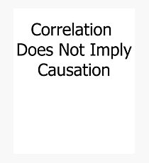 Correlation Does Not Imply Causation | Stats Statistics Maths Math Photographic Print