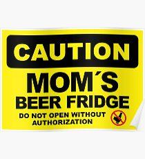 Mom´s Beer Fridge, Do Not Open, Caution Sign Poster