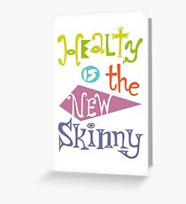 healthy is the new skinny  Greeting Card