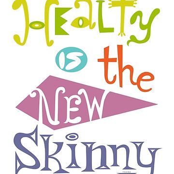 healthy is the new skinny  by andibird