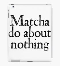 Matcha do about nothing iPad Case/Skin
