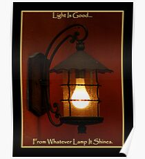 Light Is Good From Whatever Lamp It Shines Poster