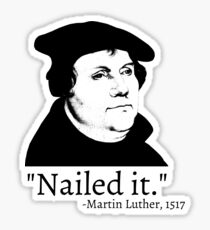Nailed It - Martin Luther 1517 Sticker