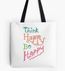 think happy be happy Tote Bag