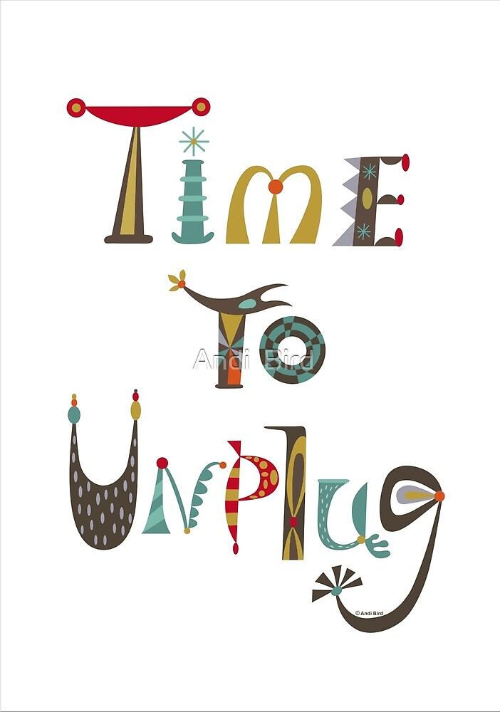 time to unplugz by Andi Bird