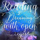 Reading is Dreaming with Open Eyes  by erinbookdragon