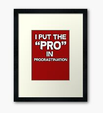 I put the pro in procrastination Framed Print