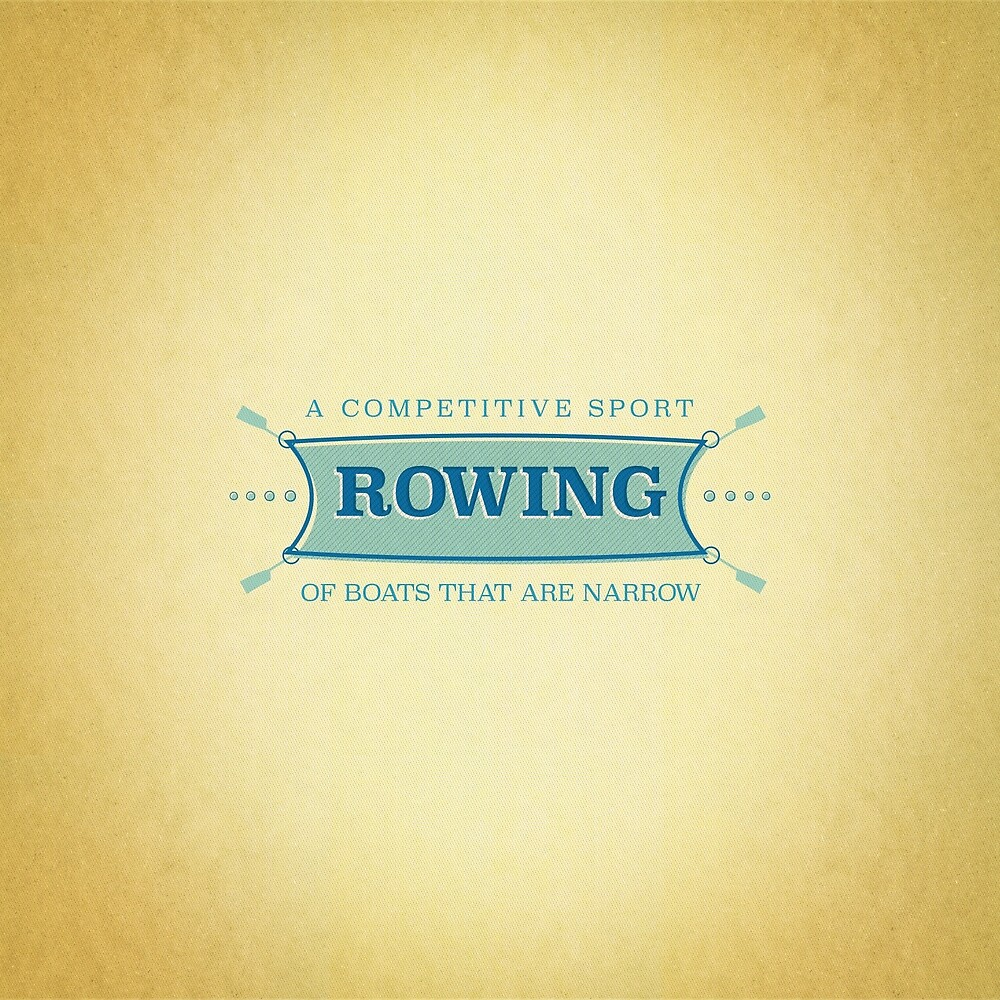 Rowing. A competitive sport of boats that are narrow. by Richard Rabassa