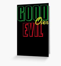 GOOD OVER EVIL Greeting Card
