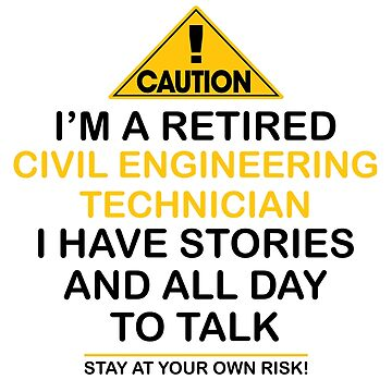Caution I'm A Retired Civil Engineering Technician I Have Stories & All Day To Talk Stay At Your Own Risk! by onceproject