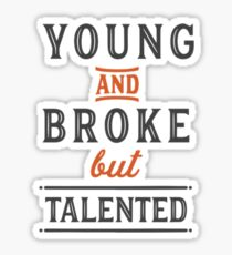 Young and broke but talented Sticker