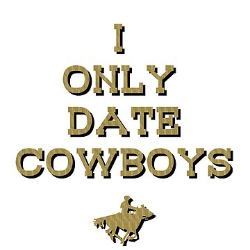I only date Cowboys  by River-Pond