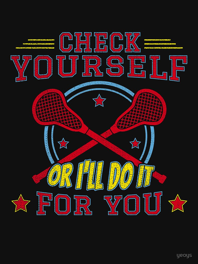 Check Yourself Or I'll Do It For You - Funny Lacrosse Quotes Gift von yeoys