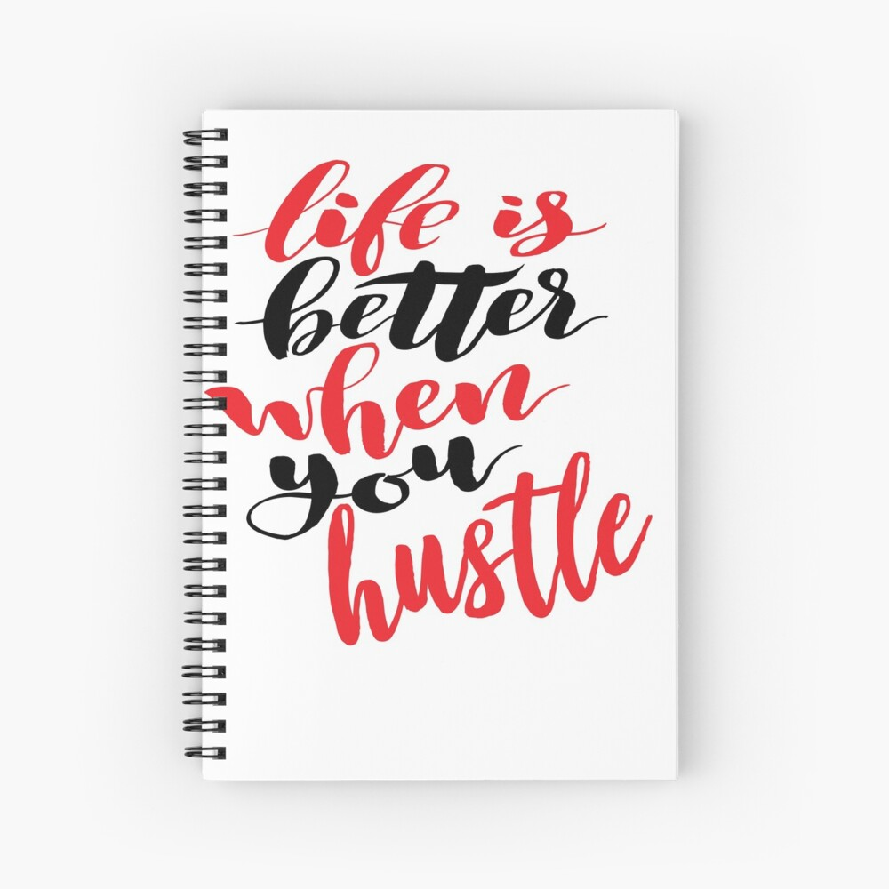 Life Is Better When You Hustle Spiral Notebook