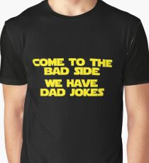 Come to the bad side we have Dad Jokes - Funny, Papa, Father, Dad, Daddy, Paternal, Paternity, Fatherhood, Cool,  Gift, Father's Day, Parent Graphic T-Shirt