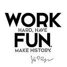 work hard, have fun, make history - jeff bezos by razvandrc